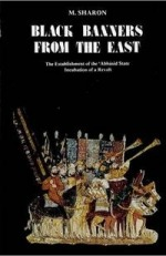 Black Banners from the East: The Establishment of the 'Abbāsid State - Incubation of a Revolt (Black Banners from the East, volume 1)